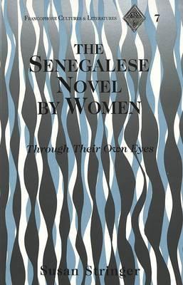 The Senegalese Novel by Women: Through Their Own Eyes