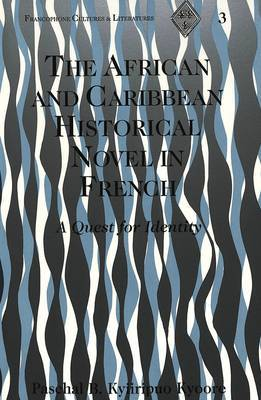 The African and Caribbean Historical Novel in French: A Quest for Identity