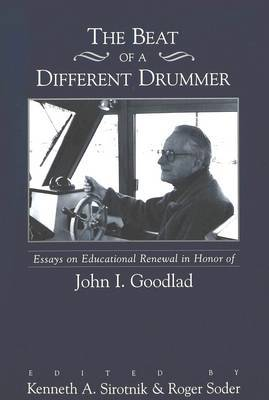 The Beat of a Different Drummer: Essays on Educational Renewal in Honor of John I. Goodlad