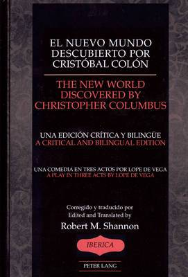 El Nuevo Mundo Descubierto Por Cristobal Colon the New World Discovered by Christopher Chlumbus: Una Comedia en Tres Actosa/A Play in Three Acts