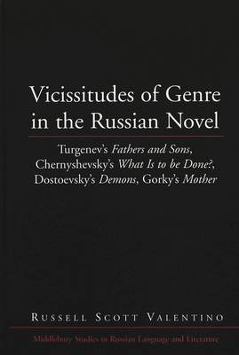 Vicissitudes of Genre in the Russian Novel: Turgenev's Fathers and Sons, Chernyshevsky's What is to be Done?, Dostoevsky's Demons, Gorky's Mother