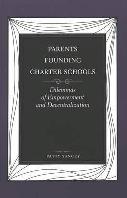 Parents Founding Charter Schools: Dilemmas of Empowerment and Decentralization