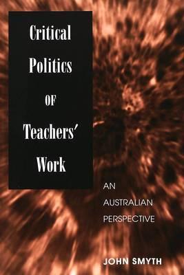 Critical Politics of Teachers' Work: An Australian Perspective