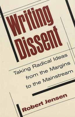 Writing Dissent: Taking Radical Ideas from the Margins to the Mainstream