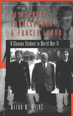 Resistance, Imprisonment, and Forced Labor: A Slovene Student in World War II