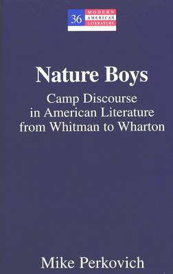 Nature Boys: Camp Discourse in American Literature from Whitman to Wharton
