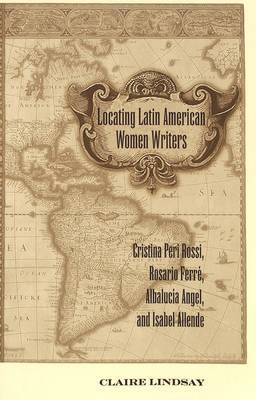 Locating Latin American Women Writers: Cristina Peri Rossi, Rosario Ferre, Albalucia Angel, and Isabel Allende