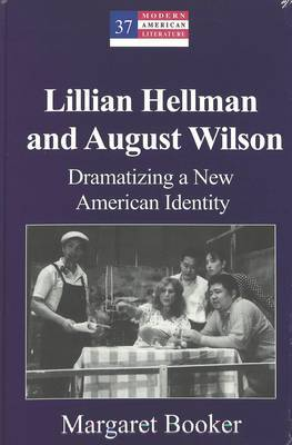 Lillian Hellman and August Wilson: Dramatizing a New American Identity: v. 37