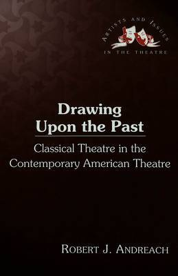 Drawing upon the Past: Classical Theatre in the Contemporary American Theatre