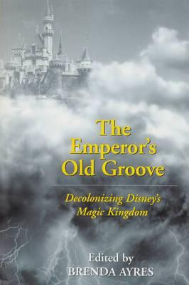 The Emperor's Old Groove: Decolonizing Disney's Magic Kingdom