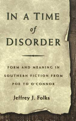 In a Time of Disorder: Form and Meaning in Southern Fiction from Poe to O'Connor