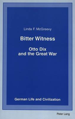 Bitter Witness: Otto Dix and the Great War