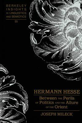 Hermann Hesse: Between the Perils of Politics and the Allure of the Orient