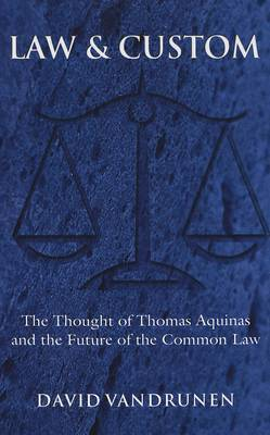 Law & Custom: The Thought of Thomas Aquinas and the Future of the Common Law