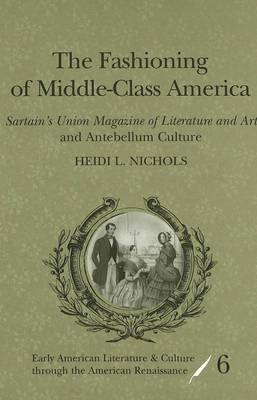 The Fashioning of Middle-class America: Sartain's Union Magazine of Literature and Art and Antebellum Culture