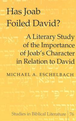 Has Joab Foiled David?: A Literary Study of the Importance of Joab's Character in Relation to David