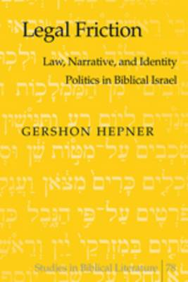 Legal Friction: Law, Narrative, and Identity Politics in Biblical Israel