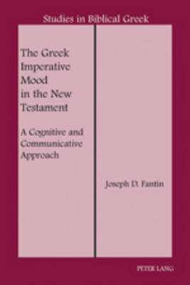 The Greek Imperative Mood in the New Testament: A Cognitive and Communicative Approach
