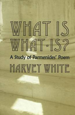 What is What-is?: A Study of Parmenides' Poem