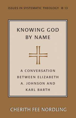 Knowing God by Name: A Conversation Between Elizabeth A. Johnson and Karl Barth