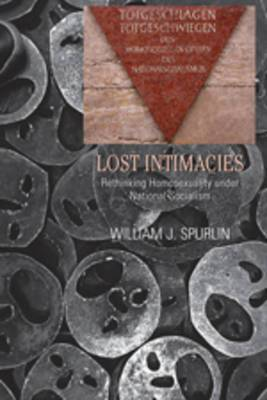 Lost Intimacies: Rethinking Homosexuality under National Socialism