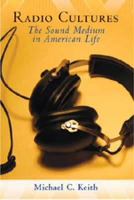 Radio Cultures: The Sound Medium in American Life