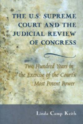 The U.S. Supreme Court and the Judicial Review of Congress: Two Hundred Years in the Exercise of the Court's Most Potent Power
