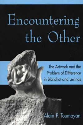 Encountering the Other: The Artwork and the Problem of Difference in Blanchot and Levinas