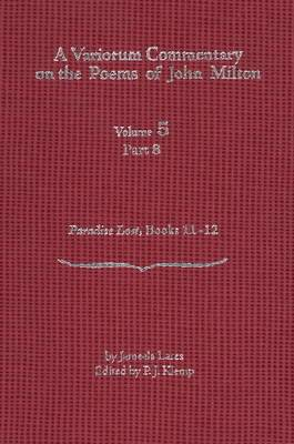 A Variorum Commentary on the Poems of John Milton: Volume 5, Part 8: Paradise Lost, Books 11-12