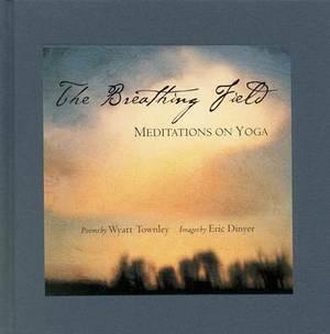 The Breathing Field: Meditations on Yoga