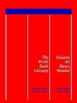 The World Bank Glossary/Glosario Del Banco Mundial: English-Spanish, Spanish-English/Ingles-Espaanol, Espanol-Ingles