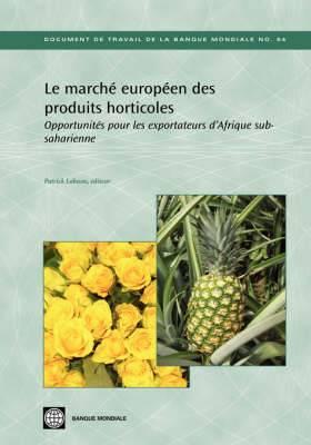 Le Marche Europeen des Produits Horticoles: Opportunities Pou Exportateurs D'afrique Subsaharienne