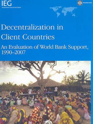 Decentralization in Client Countries: An Evaluation of the World Bank Support 1990-2007