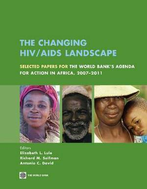 The Changing HIV/AIDS Landscape: Selected Papers for the World Bank's Agenda for Action in Africa, 2007-2011