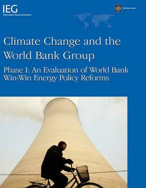 Climate Change and the World Bank Group: Phase I : An Evaluation of World Bank Win-Win Energy Policy Reforms