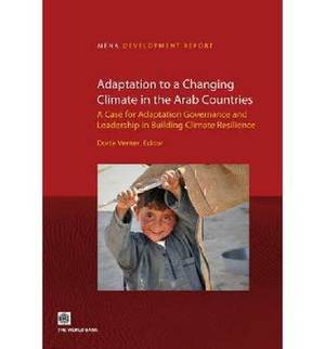 Adaptation to a Changing Climate in the Arab Countries: A Case for Adaptation Governance and Leadership in Building Climate Resilience