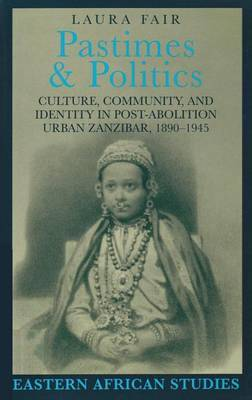 Pastimes and Politics: Culture, Community, and Identity in Post-abolition Urban Zanzibar, 1890-1945