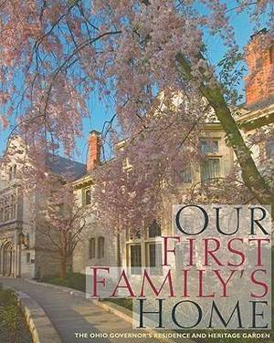 Our First Family's Home: The Ohio Governor's Residence and Heritage Garden