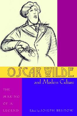 Oscar Wilde and Modern Culture: The Making of a Legend
