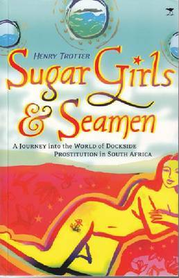 Sugar Girls & Seamen: A Journey into the World of Dockside Prostitution in South Africa