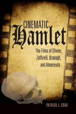 Cinematic Hamlet: The Films of Olivier, Zeffirelli, Branagh, and Almereyda
