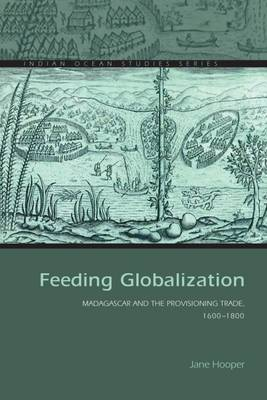 Feeding Globalization: Madagascar and the Provisioning Trade, 1600-1800