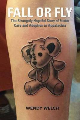 Fall or Fly: The Strangely Hopeful Story of Foster Care and Adoption in Appalachia