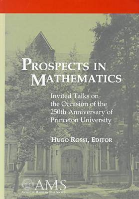 Prospects in Mathematics: Invited Talks on the Occasion of the 250th Anniversary of Princeton University, March 17-21, 1996, Princeton University