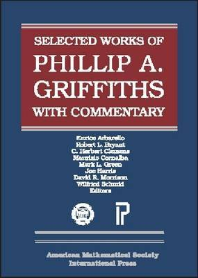 The Selected Works of Phillip A. Griffiths with Commentary: Pt. 1-4