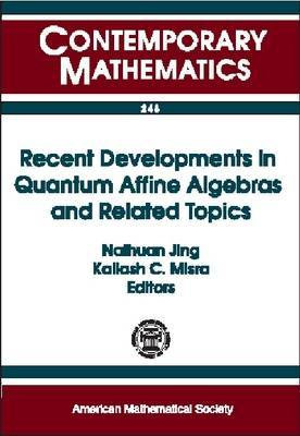 Recent Developments in Quantum Affine Algebras and Related Topics: Representations of Affine and Quantum Affine Algebras and Their Applications, North Carolina State University, May 21-24, 1998