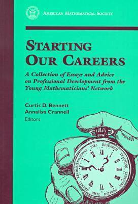 Starting Our Careers: A Collection of Essays and Advice on Professional Development from the Young Mathematicians' Network