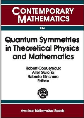 Quantum Symmetries in Theoretical Physics and Mathematics: Proceedings of the Bariloche School, January 10-21, 2000, Bariloche, Patagonia, Argentina