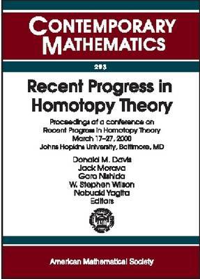 Recent Progress in Homotopy Theory: Proceedings of a Conference on Recent Progress in Homotopy Theory, March 17-27, 2000, Johns Hopkins University, Baltimore, MD