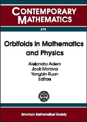 Orbifolds in Mathematics and Physics: Proceedings of a Conference on Mathematical Aspects of Orbifold String Theory, May 4-8, 2001, University of Wisconsin, Madison, Wisconsin